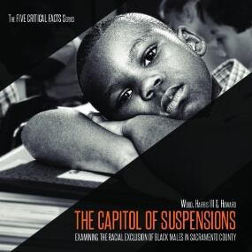 The Capitol of Suspensions: Examining the Racial Exclusion of Black Males in Sacramento County